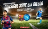 +356€ retirables en el FC Barcelona vs Nápoles de la Champions League